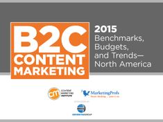 Content Marketing Institute's B2C Content Marketing 2015 Benchmarks, Budgest & Trends