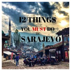 12 Things You MUST Do in Sarajevo flirtingwiththeglobe.com