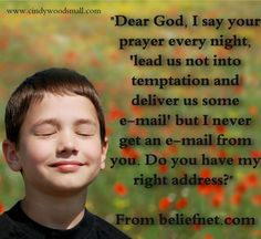 """Dear God, I say your prayer every night, """"lead us not into temptation and deliver us some e'mail"""" but I never get an e-mail from you. Do you have my right address? #quotes #inspirationalquotes #humor"""