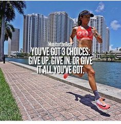 You've got three choices: give up, give in, or give it all you've got.