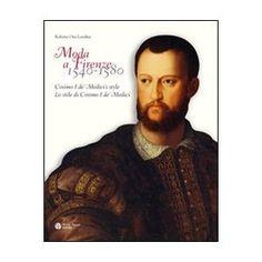 Moda a Firenze 1540-1580: Cosimo I de Medici's Style (English and Italian Edition) - The excellent book that looks at menswear in the court of Cosimo I de Medici.