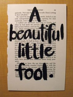 """""""I hope she'll be a fool--that's the best thing a girl can be in this world, a beautiful little fool..."""" - Daisy Buchanan"""