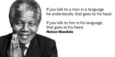 """if you talk to a man in a language he understands, that goes to his head. if you talk to him in his language, that goes to his heart"" – nelson mandela Citation Nelson Mandela, Nelson Mandela Quotes, Languages Online, Foreign Languages, Why Learn French, Famous Quotes, Best Quotes, International Mother Language Day, Language Quotes"