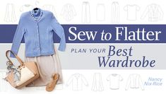 How to plan your sewing patterns for new clothing. Plan a wardrobe to flatter your figure and complement your complexion! Enjoy lifetime access to online lessons with wardrobe consultant Nancy Nix-Rice.