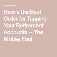 Here's the Best Order for Tapping Your Retirement Accounts -- The Motley Fool The Effective Pictures We Offer You About Retirement Planning early A quality picture can tell you many things. Retirement Strategies, Retirement Advice, Retirement Accounts, Retirement Cards, Retirement Parties, Retirement Planning, Retirement Savings, Retirement Decorations, Retirement Benefits