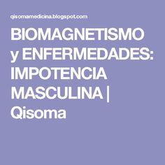 BIOMAGNETISMO y ENFERMEDADES: IMPOTENCIA MASCULINA | Qisoma Sistema Libertad... http://sistemalibertad-today.blogspot.com?prod=EGcLgtNS