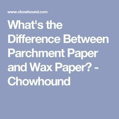 What's the Difference Between Parchment Paper and Wax Paper? - Chowhound