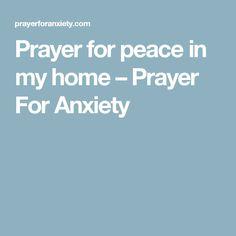 Prayer for peace in my home – Prayer For Anxiety