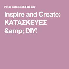Inspire and Create: KATAΣKEYEΣ & DIY!