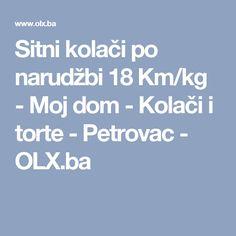 Sitni kolači po narudžbi 18 Km/kg - Moj dom - Kolači i torte - Petrovac - OLX.ba
