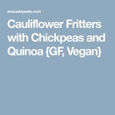 Cauliflower Fritters with Chickpeas and Quinoa {GF, Vegan}