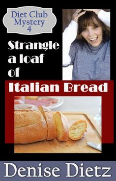 STRANGLE A LOAF OF ITALIAN BREAD: A Diet Club Mystery (DIET CLUB MYSTERIES Book 4) - Kindle edition by DENISE DIETZ. Mystery, Thriller & Suspense Kindle eBooks @ Amazon.com.