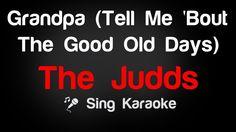 The Judds - Grandpa Tell Me 'Bout The Good Old Days Karaoke Lyrics