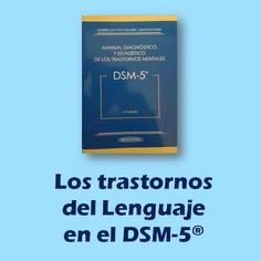 Articulo que explica cómo aparecen los trastornos del lenguaje en el DSM-5 y las diferencias respecto a la anterior edición, el DSM-IV TR