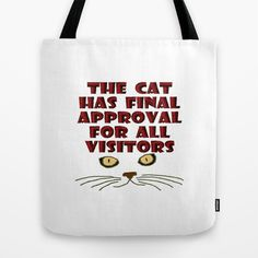 Free Ship with $5 discount through 11/9/2014. Use URL: society6.com/... The cat has final approval for all visitors Tote Bag by Pat71896