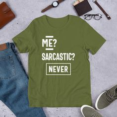 Me Sarcastic? Never - Funny Unisex T-Shirt - Olive / M