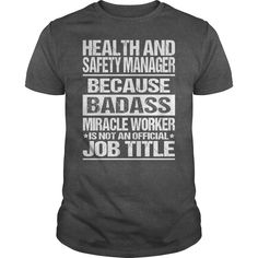 Health And Safety Manager Because Badass Miracle Worker Isn't An Official Job Title T-Shirts, Hoodies