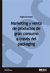 Marketing y venta de productos de gran consumo a través del packaging / Ángel Luis Cervera. ESIC, 2014