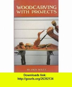 Woodcarving with Projects (9780830616398) Jack Wiley , ISBN-10: 083061639X  , ISBN-13: 978-0830616398 ,  , tutorials , pdf , ebook , torrent , downloads , rapidshare , filesonic , hotfile , megaupload , fileserve