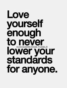 """""""Love yourself enough to never lower your standards for anyone."""" #morality #ethics"""