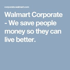Walmart Corporate - We save people money so they can live better.
