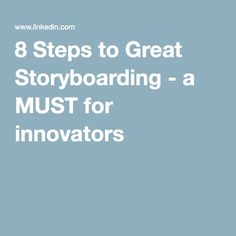 8 Steps to Great Storyboarding - a MUST for innovators