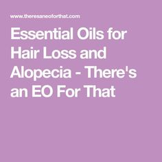Essential Oils for Hair Loss and Alopecia - There's an EO For That