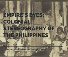 """This Pinterest board will showcase images from """"Empire's Eyes: Colonial Stereography of the Philippines."""" New images and criticism are launched every Tues and Thurs until April 2018.  Stereographic images used courtesy of the California Museum of Photography.  #empire #race #representation #brownlivesmatter #pinoy, #pinay, #filipinoamerican, #filipinoamericanhistory, #filipinohistory, #filipino #filipina, #colonialphotography, #historyofphotography, #stereography, #historylover, #history"""