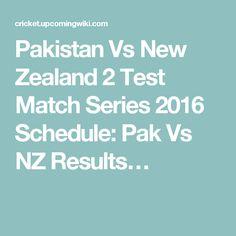 Pakistan Vs New Zealand 2 Test Match Series 2016 Schedule: Pak Vs NZ Results…