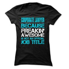 Corporate Lawyer Because Freaking Awesome Is Not An Official Job Title T-Shirts, Hoodies. SHOPPING NOW ==► https://www.sunfrog.com/LifeStyle/Corporate-Lawyer-Job-Title-999-Cool-Job-Shirt-.html?id=41382