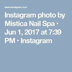 Instagram photo by Mistica Nail Spa • Jun 1, 2017 at 7:39 PM • Instagram