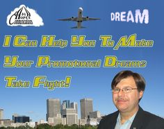 I Can Help You To Make Your Promotional Dreams Take Flight www.highhopescommunications.ca
