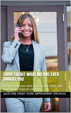 Good Credit What No One Ever Taught You: Let me help you raise your credit score and lower your interest rates! by Ju. King Author, Interest Rates, Credit Score, Scores, Tv Shows, Let It Be, Teaching, Learning, Education