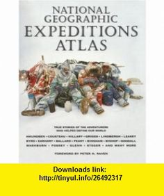 National Geographic Expeditions Atlas (9780792276166) Tom Melham, Peter H. Raven , ISBN-10: 0792276167  , ISBN-13: 978-0792276166 ,  , tutorials , pdf , ebook , torrent , downloads , rapidshare , filesonic , hotfile , megaupload , fileserve