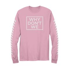 Why Don't We Long Sleeve (Pink) - Apparel