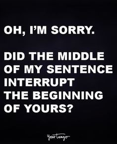 oh, I'm sorry. Did the middle of my sentence interrupt the beginning of yours?
