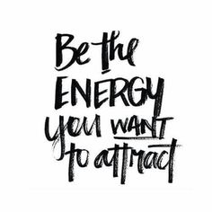 Be the energy you want to attract...a key to cultivating positive relationships. Don't wait for someone to make you feel your best...feel that way regardless from within your own heart.