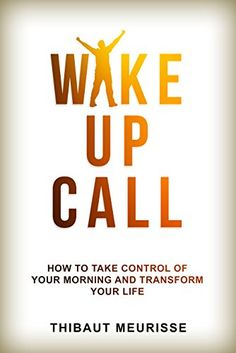 PDF Free Wake Up Call: How To Take Control of Your Morning And Transform Your Life (Include a Free Workbook) Author Thibaut Meurisse, Book Club Books, Good Books, Books To Read, Entrepreneur Books, Wake Up Call, Transform Your Life, Latest Books, Critical Thinking, Free Reading
