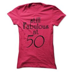 STILL FABULOUS AT 50 T Shirts, Hoodies. Check price ==► https://www.sunfrog.com/LifeStyle/STILL-FABULOUS-AT-50.html?41382 $19