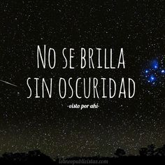 No se brilla sin oscuridad... #Frase #Inspiración