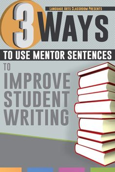 Three ways to use mentor sentences to improve student writing.