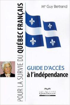 Guide d'accès à l'indépendance: Pour la survie du Québec Français: Amazon.com: Guy Bertrand: Books Bertrand, France, Guide, Pajama Pants, Survival, Politics, Language, Livres, Sleep Pants