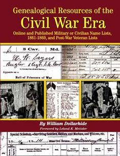 Genealogical Resources of the Civil War Era – Online and Published Military or Civilian Name Lists, 1861-1869 & Post-Civil War Veteran Lists; by William Dollarhide