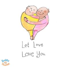 Today's Buddha Doodle - Let Love Love You!