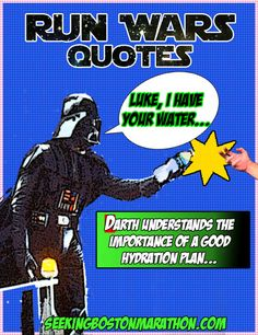Star Wars #running quotes from SeekingBostonMarathon.com #runchat Even #DarthVadar knows hydration is a key component of a good run plan.