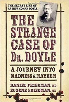 The Hardcover of the The Strange Case of Dr. Doyle: A Journey into Madness & Mayhem by Daniel Friedman, MD, Eugene Friedman, MD Private Practice, Sherlock Holmes, I Love Books, Books To Read, Kindle, Murder, Journey, Arthur Conan Doyle, Secret Life