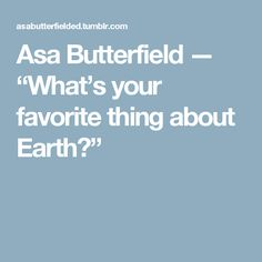 "Asa Butterfield — ""What's your favorite thing about Earth?"""