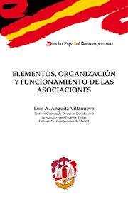 Elementos, organización y funcionamiento de las asociaciones / Luis Antonio Anguita Villanueva