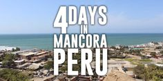 Mancora, a beach town in northern Peru, is well known by backpackers for it's beautiful beaches and great waves for surfing. We spent 4 days in Mancora.