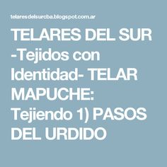 TELARES DEL SUR -Tejidos con Identidad- TELAR MAPUCHE: Tejiendo 1) PASOS DEL URDIDO